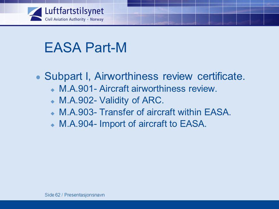 Side 62 / Presentasjonsnavn EASA Part-M  Subpart I, Airworthiness review certificate.