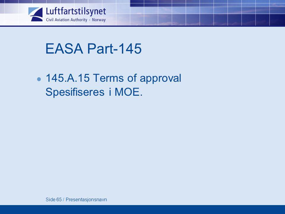 Side 65 / Presentasjonsnavn EASA Part-145  145.A.15 Terms of approval Spesifiseres i MOE.