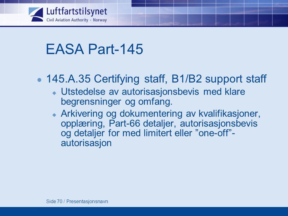 Side 70 / Presentasjonsnavn EASA Part-145  145.A.35 Certifying staff, B1/B2 support staff  Utstedelse av autorisasjonsbevis med klare begrensninger og omfang.