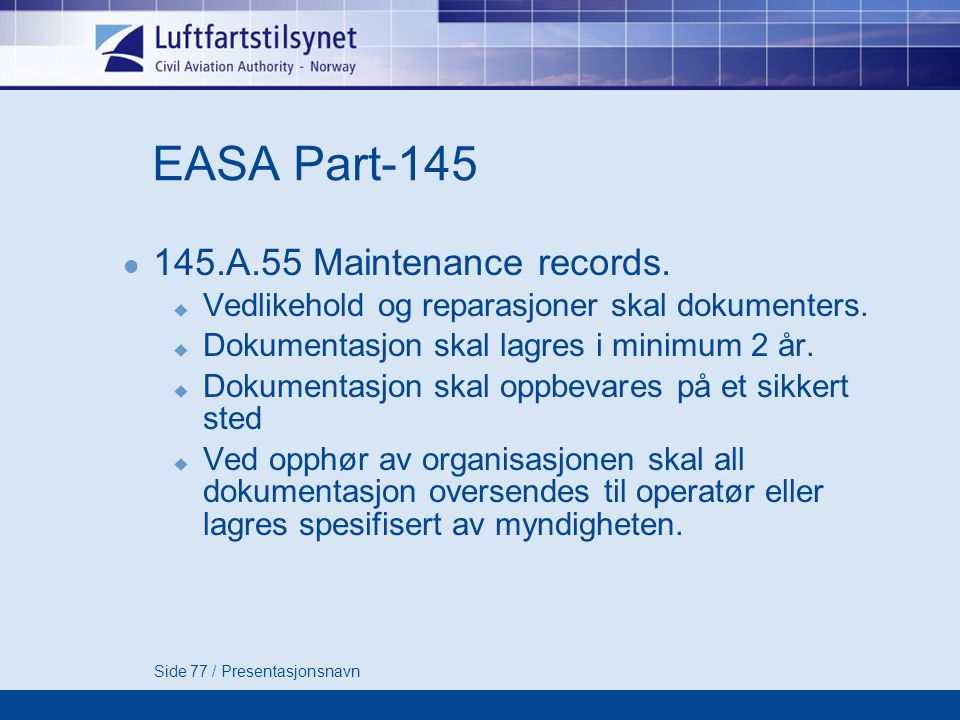 Side 77 / Presentasjonsnavn EASA Part-145  145.A.55 Maintenance records.