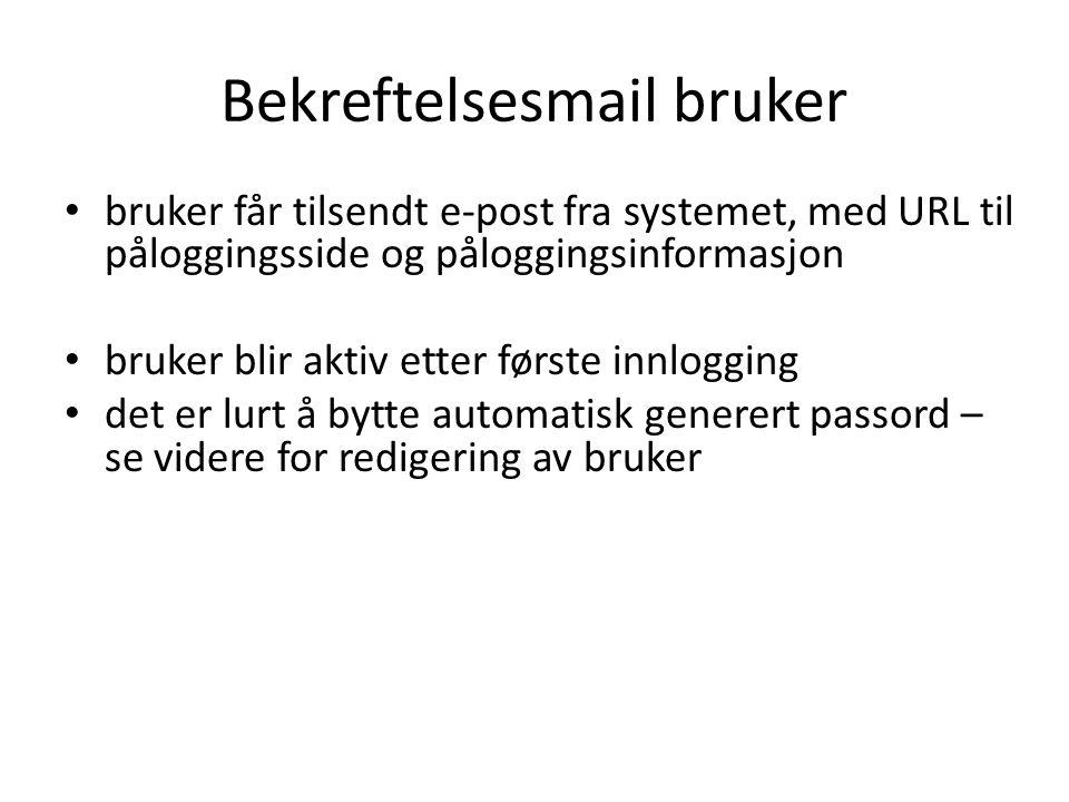 Bekreftelsesmail bruker • bruker får tilsendt e-post fra systemet, med URL til påloggingsside og påloggingsinformasjon • bruker blir aktiv etter første innlogging • det er lurt å bytte automatisk generert passord – se videre for redigering av bruker