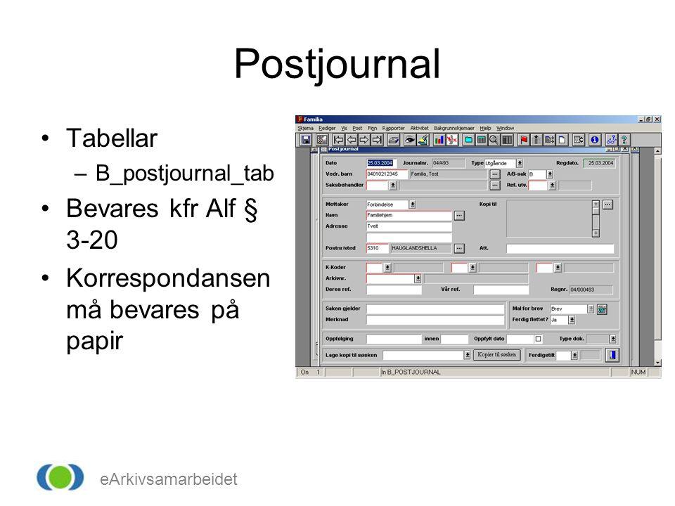 eArkivsamarbeidet Postjournal •Tabellar –B_postjournal_tab •Bevares kfr Alf § 3-20 •Korrespondansen må bevares på papir