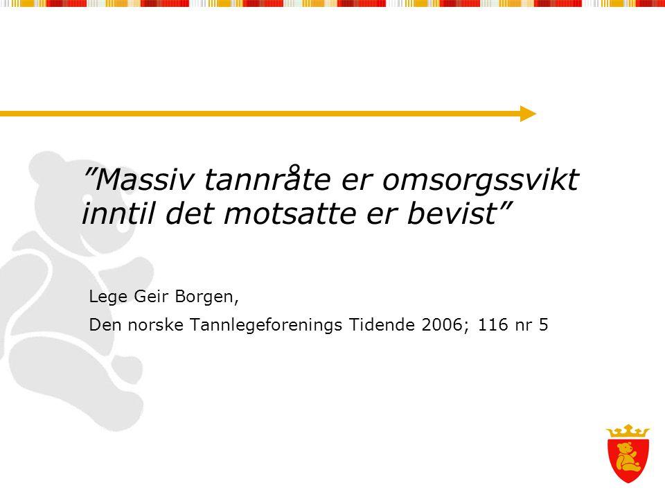 Massiv tannråte er omsorgssvikt inntil det motsatte er bevist Lege Geir Borgen, Den norske Tannlegeforenings Tidende 2006; 116 nr 5