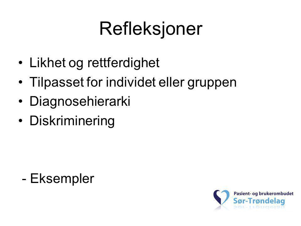 Refleksjoner •Likhet og rettferdighet •Tilpasset for individet eller gruppen •Diagnosehierarki •Diskriminering - Eksempler