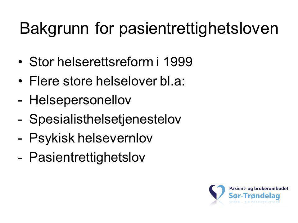 Bakgrunn for pasientrettighetsloven •Stor helserettsreform i 1999 •Flere store helselover bl.a: -Helsepersonellov -Spesialisthelsetjenestelov -Psykisk