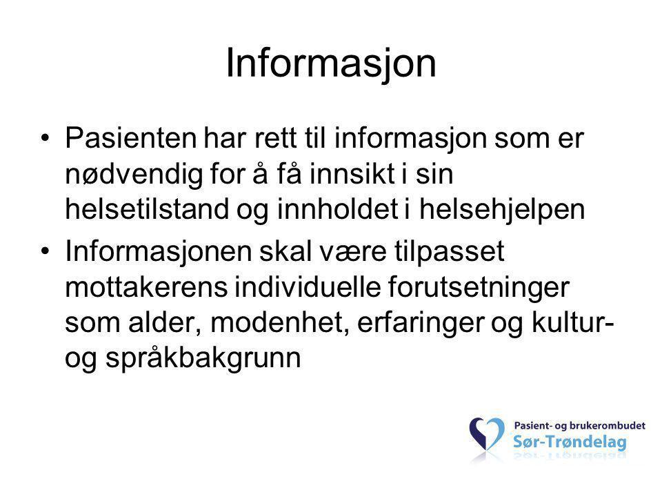 Informasjon •Pasienten har rett til informasjon som er nødvendig for å få innsikt i sin helsetilstand og innholdet i helsehjelpen •Informasjonen skal