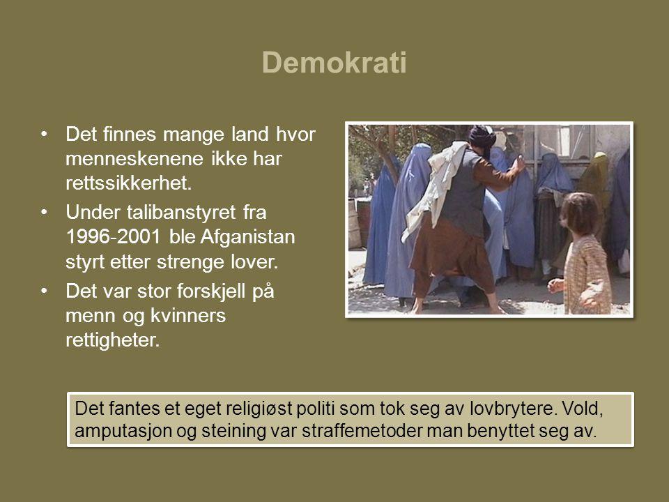 Demokrati •Det finnes mange land hvor menneskenene ikke har rettssikkerhet. •Under talibanstyret fra 1996-2001 ble Afganistan styrt etter strenge love