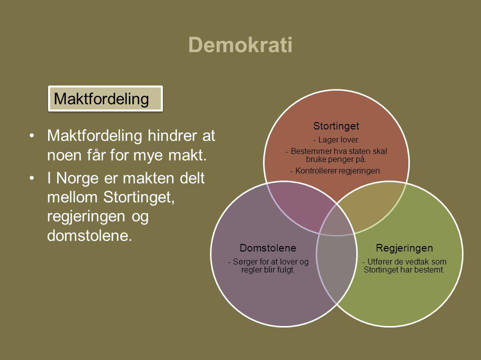 Demokrati •Maktfordeling hindrer at noen får for mye makt. •I Norge er makten delt mellom Stortinget, regjeringen og domstolene. Stortinget - Lager lo