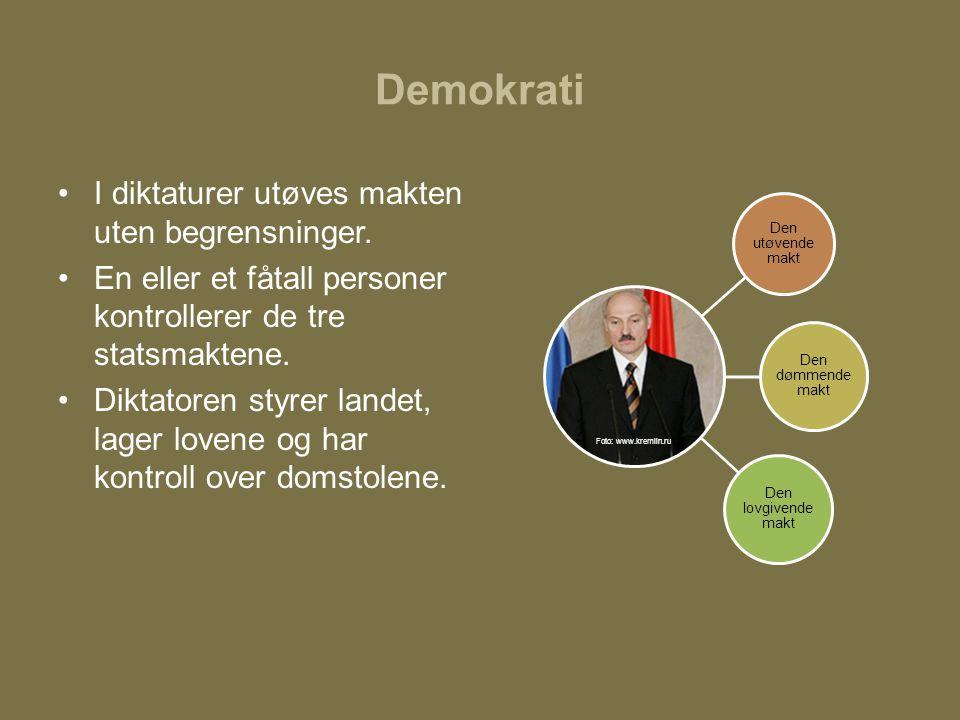 Demokrati •I diktaturer utøves makten uten begrensninger. •En eller et fåtall personer kontrollerer de tre statsmaktene. •Diktatoren styrer landet, la