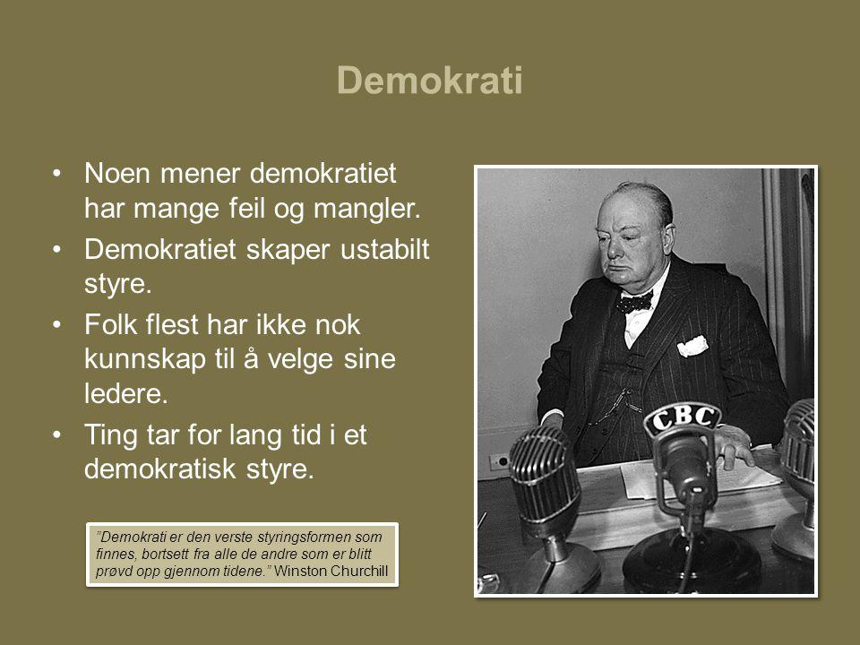Demokrati •Noen mener demokratiet har mange feil og mangler. •Demokratiet skaper ustabilt styre. •Folk flest har ikke nok kunnskap til å velge sine le