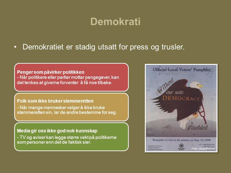 Demokrati •Demokratiet er stadig utsatt for press og trusler. Penger som påvirker politikken - Når politikere eller partier mottar pengegaver, kan det