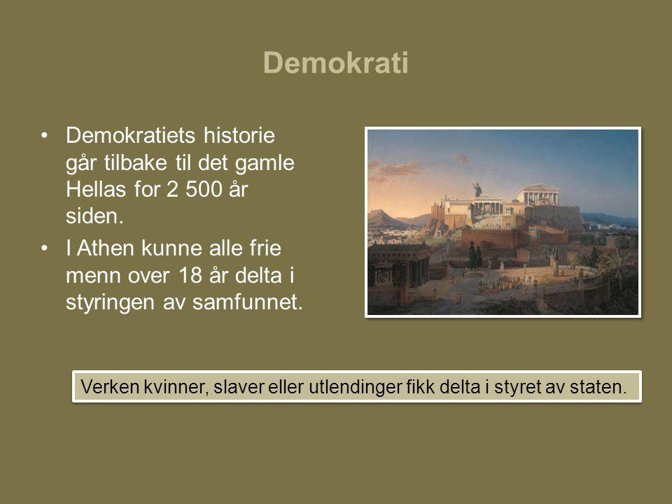 Demokrati •Demokratiets historie går tilbake til det gamle Hellas for 2 500 år siden. •I Athen kunne alle frie menn over 18 år delta i styringen av sa