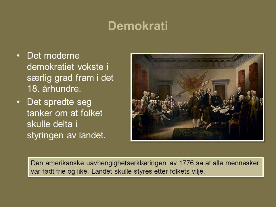 Demokrati •Det moderne demokratiet vokste i særlig grad fram i det 18. århundre. •Det spredte seg tanker om at folket skulle delta i styringen av land