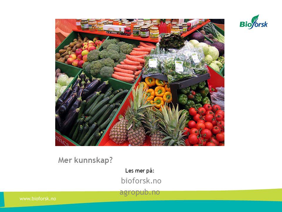 Mer kunnskap? Les mer på: bioforsk.no agropub.no
