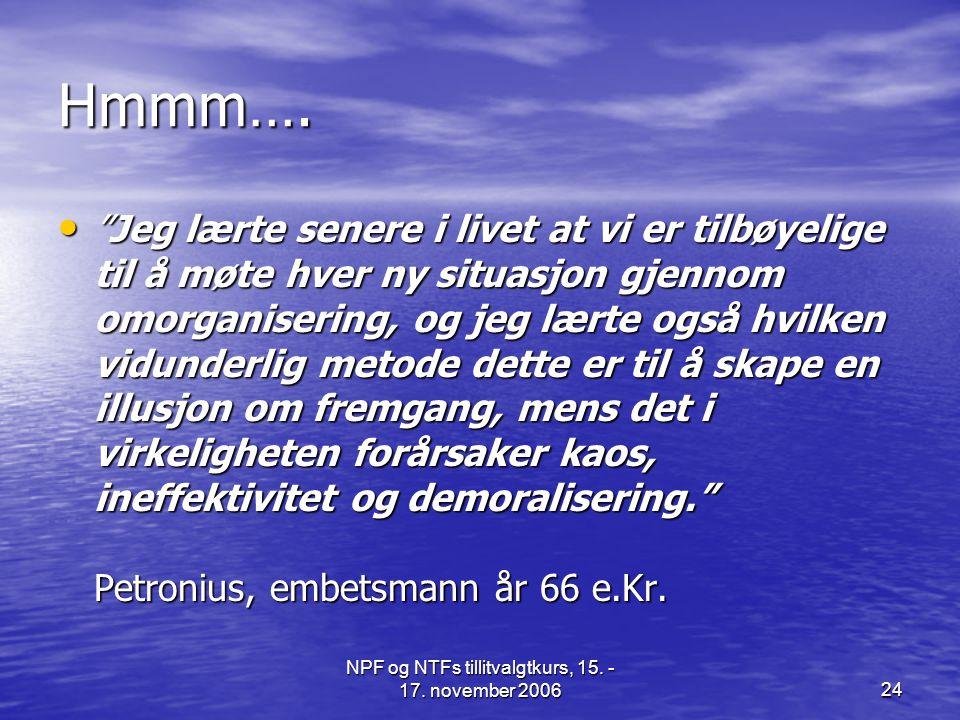 NPF og NTFs tillitvalgtkurs, 15.- 17. november 200624 Hmmm….