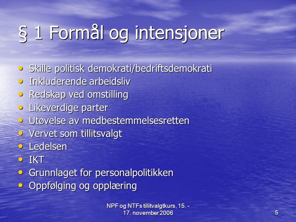 NPF og NTFs tillitvalgtkurs, 15. - 17. november 20065 § 1 Formål og intensjoner • Skille politisk demokrati/bedriftsdemokrati • Inkluderende arbeidsli