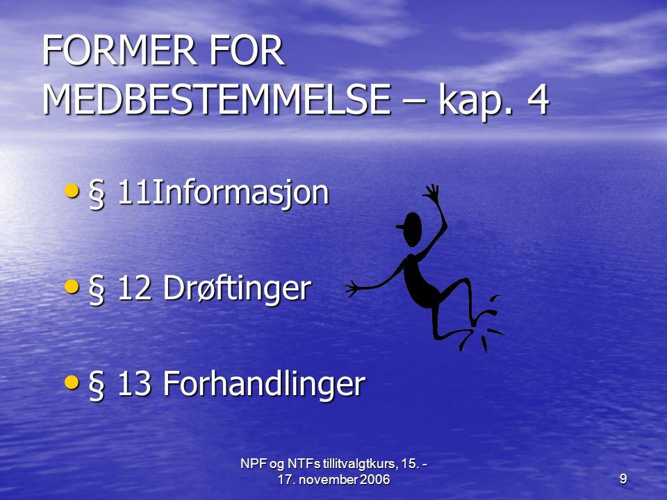 NPF og NTFs tillitvalgtkurs, 15.- 17. november 20069 FORMER FOR MEDBESTEMMELSE – kap.