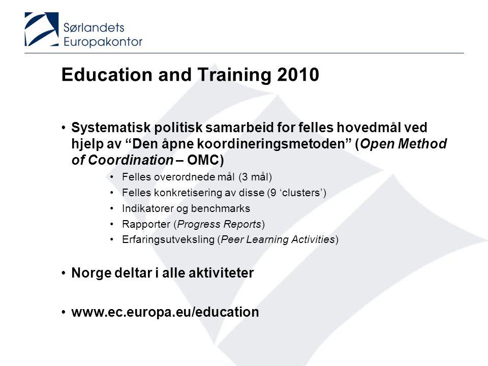 """Education and Training 2010 •Systematisk politisk samarbeid for felles hovedmål ved hjelp av """"Den åpne koordineringsmetoden"""" (Open Method of Coordinat"""