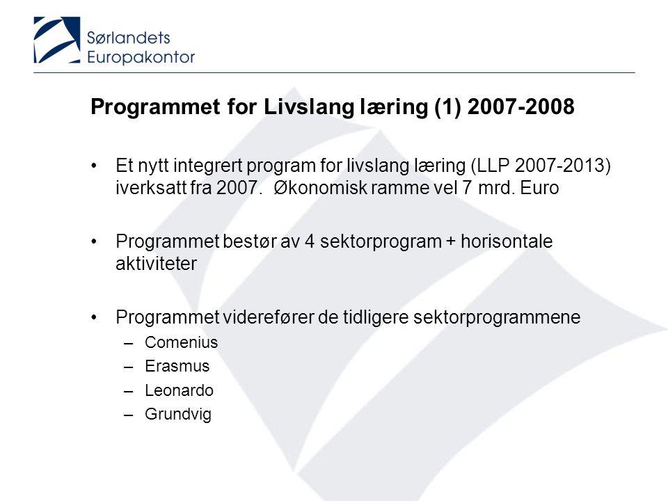 Programmet for Livslang læring (1) 2007-2008 •Et nytt integrert program for livslang læring (LLP 2007-2013) iverksatt fra 2007. Økonomisk ramme vel 7