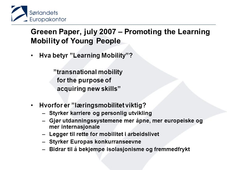 """Greeen Paper, july 2007 – Promoting the Learning Mobility of Young People •Hva betyr """"Learning Mobility""""? """"transnational mobility for the purpose of a"""