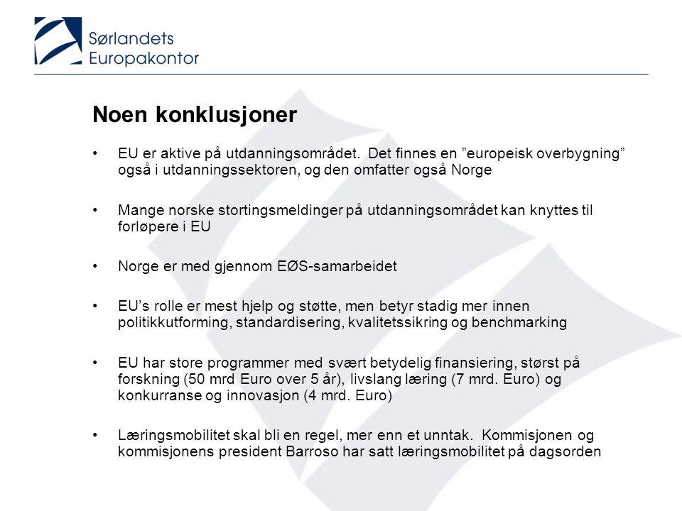 """Noen konklusjoner •EU er aktive på utdanningsområdet. Det finnes en """"europeisk overbygning"""" også i utdanningssektoren, og den omfatter også Norge •Man"""
