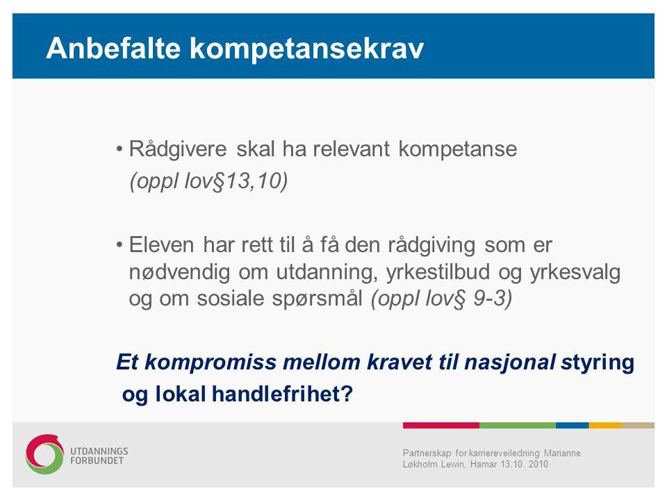 Anbefalte kompetansekrav •Rådgivere skal ha relevant kompetanse (oppl lov§13,10) •Eleven har rett til å få den rådgiving som er nødvendig om utdanning