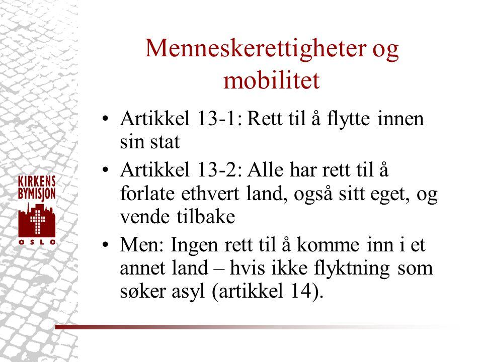 Menneskerettigheter og mobilitet •Artikkel 13-1: Rett til å flytte innen sin stat •Artikkel 13-2: Alle har rett til å forlate ethvert land, også sitt