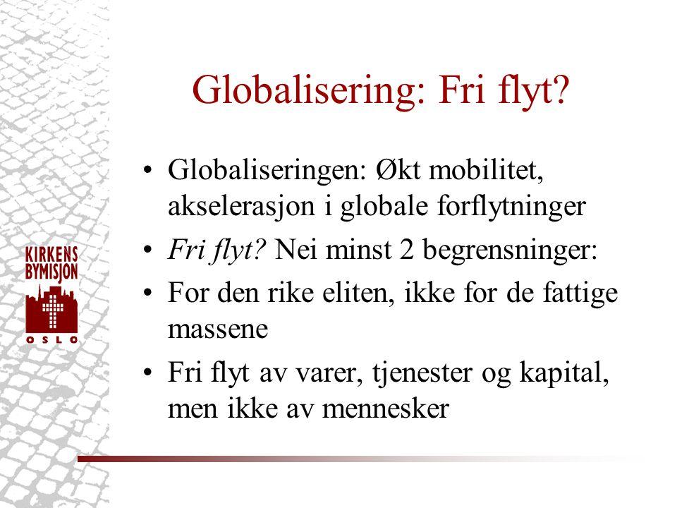 Globalisering: Fri flyt? •Globaliseringen: Økt mobilitet, akselerasjon i globale forflytninger •Fri flyt? Nei minst 2 begrensninger: •For den rike eli