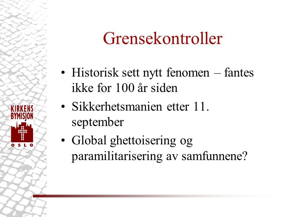 Grensekontroller •Historisk sett nytt fenomen – fantes ikke for 100 år siden •Sikkerhetsmanien etter 11.