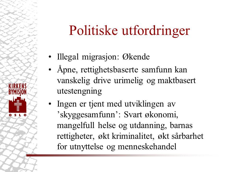 Politiske utfordringer •Illegal migrasjon: Økende •Åpne, rettighetsbaserte samfunn kan vanskelig drive urimelig og maktbasert utestengning •Ingen er t