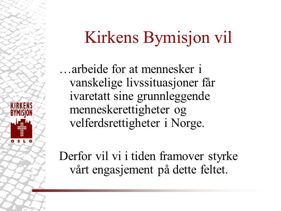 Kirkens Bymisjon vil …arbeide for at mennesker i vanskelige livssituasjoner får ivaretatt sine grunnleggende menneskerettigheter og velferdsrettigheter i Norge.