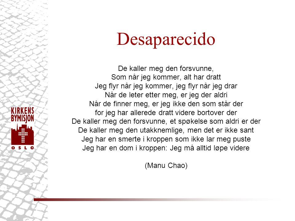 Desaparecido De kaller meg den forsvunne, Som når jeg kommer, alt har dratt Jeg flyr når jeg kommer, jeg flyr når jeg drar Når de leter etter meg, er