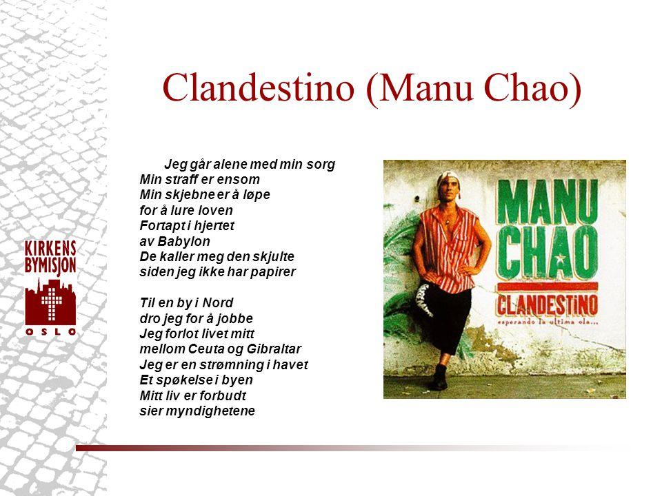 Clandestino (Manu Chao) Jeg går alene med min sorg Min straff er ensom Min skjebne er å løpe for å lure loven Fortapt i hjertet av Babylon De kaller m