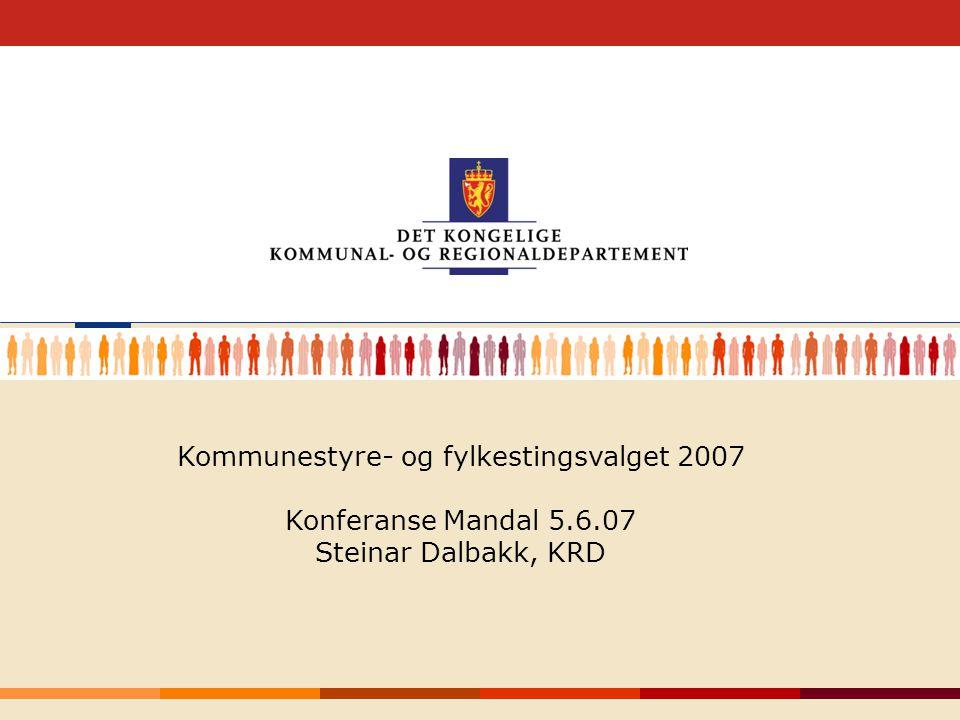 1 Kommunestyre- og fylkestingsvalget 2007 Konferanse Mandal 5.6.07 Steinar Dalbakk, KRD