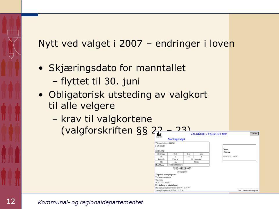 Kommunal- og regionaldepartementet 12 Nytt ved valget i 2007 – endringer i loven •Skjæringsdato for manntallet –flyttet til 30.