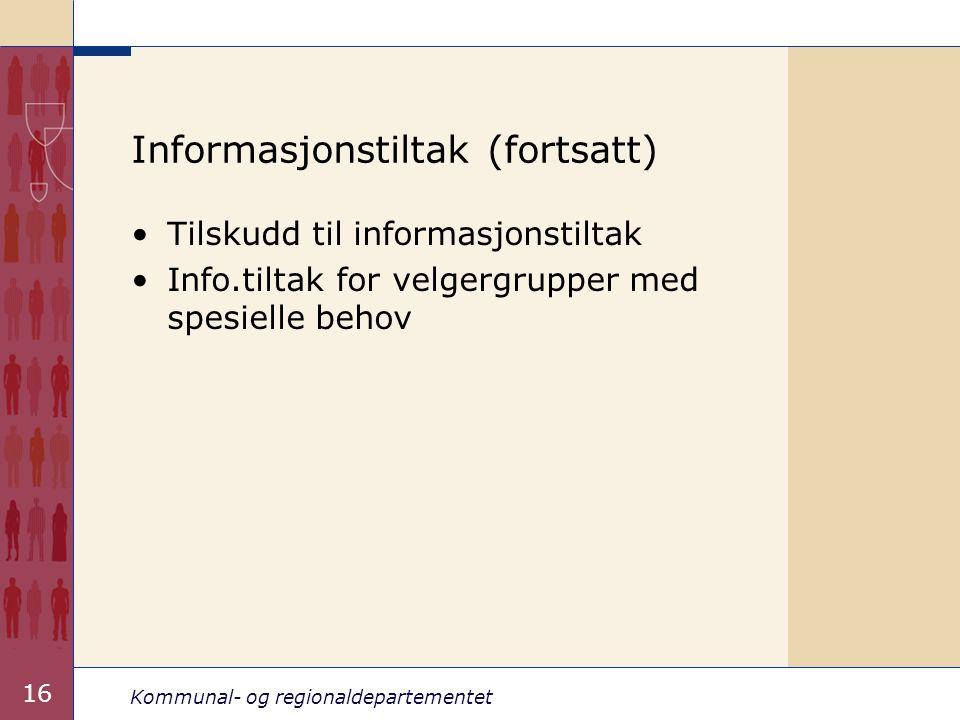 Kommunal- og regionaldepartementet 16 Informasjonstiltak (fortsatt) •Tilskudd til informasjonstiltak •Info.tiltak for velgergrupper med spesielle behov