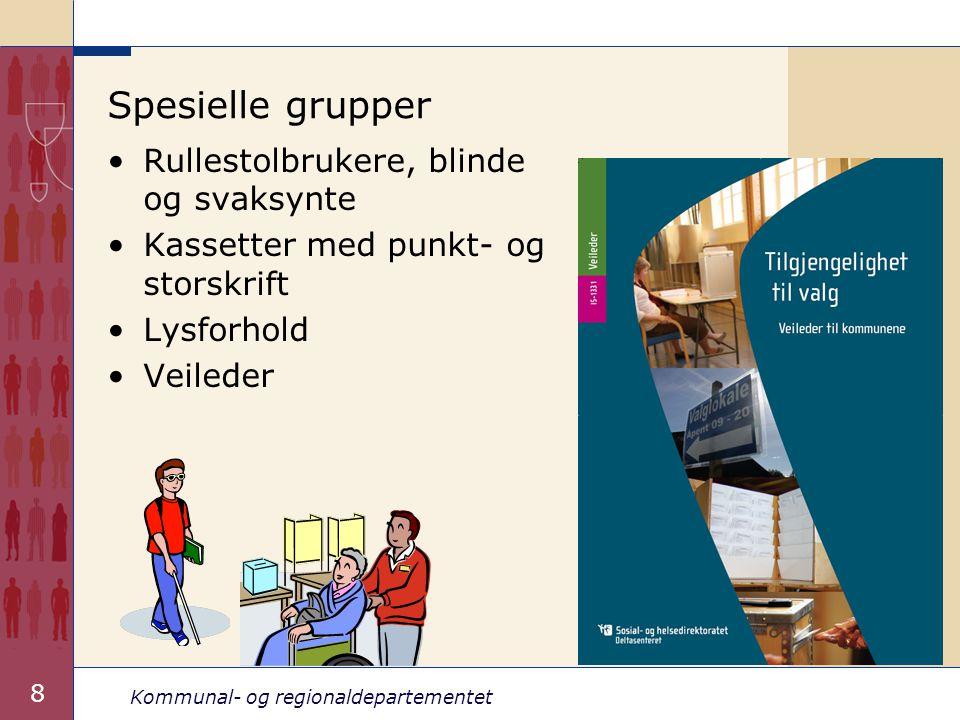 Kommunal- og regionaldepartementet 8 Spesielle grupper •Rullestolbrukere, blinde og svaksynte •Kassetter med punkt- og storskrift •Lysforhold •Veileder