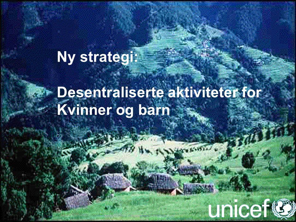 UNICEF Ny strategi: Desentraliserte aktiviteter for Kvinner og barn