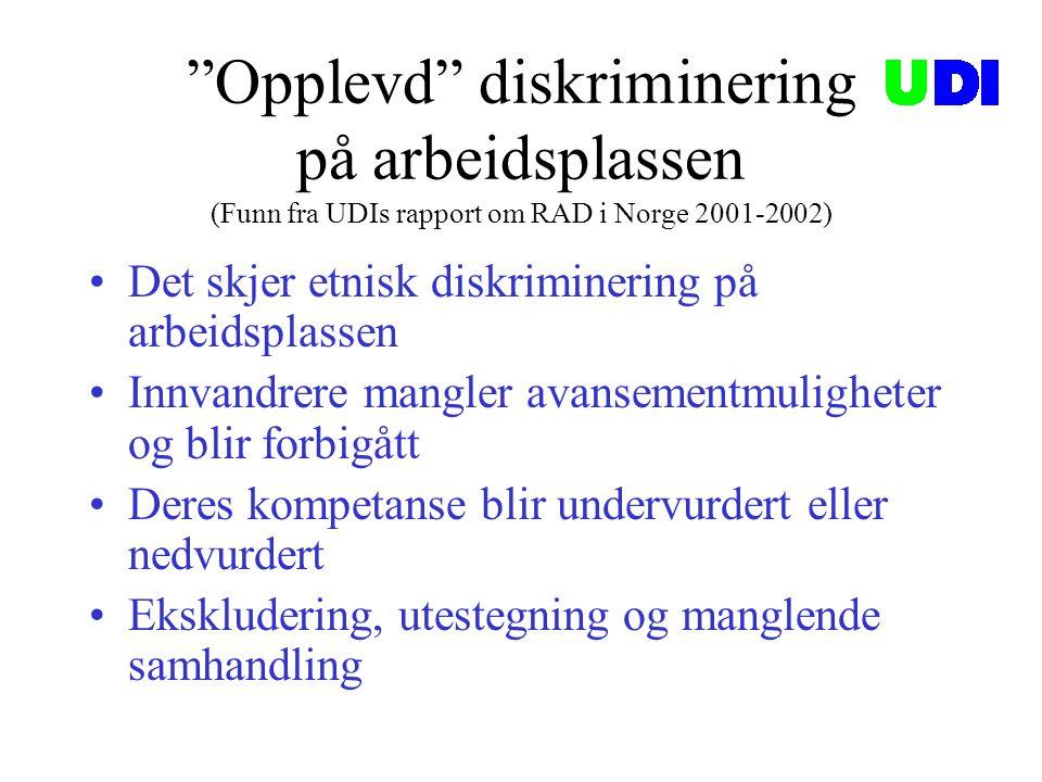 """""""Opplevd"""" diskriminering på arbeidsplassen (Funn fra UDIs rapport om RAD i Norge 2001-2002) •Det skjer etnisk diskriminering på arbeidsplassen •Innvan"""