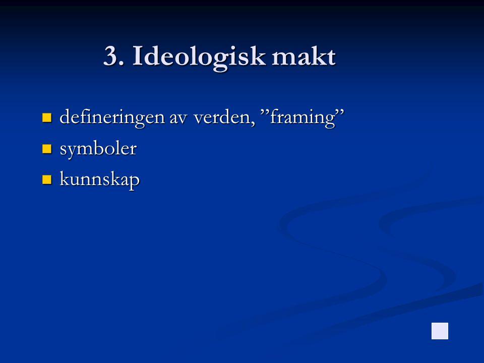 """3. Ideologisk makt  defineringen av verden, """"framing""""  symboler  kunnskap"""