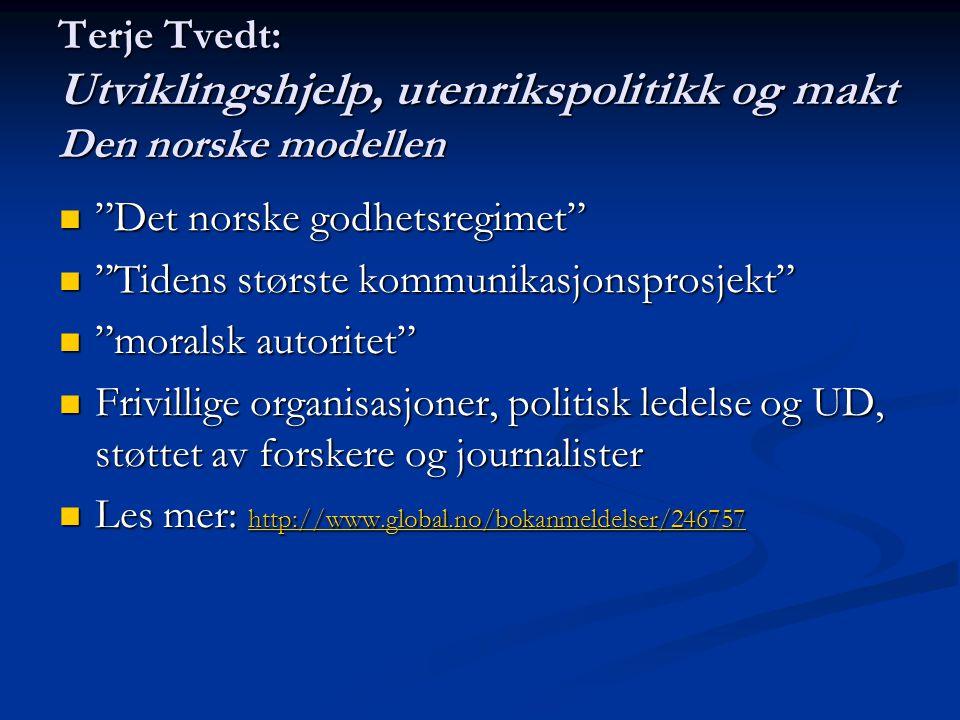 """Terje Tvedt: Utviklingshjelp, utenrikspolitikk og makt Den norske modellen  """"Det norske godhetsregimet""""  """"Tidens største kommunikasjonsprosjekt""""  """""""