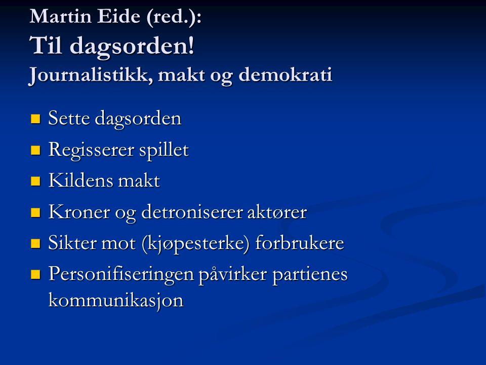 Martin Eide (red.): Til dagsorden! Journalistikk, makt og demokrati  Sette dagsorden  Regisserer spillet  Kildens makt  Kroner og detroniserer akt