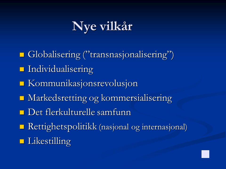 """Nye vilkår  Globalisering (""""transnasjonalisering"""")  Individualisering  Kommunikasjonsrevolusjon  Markedsretting og kommersialisering  Det flerkul"""