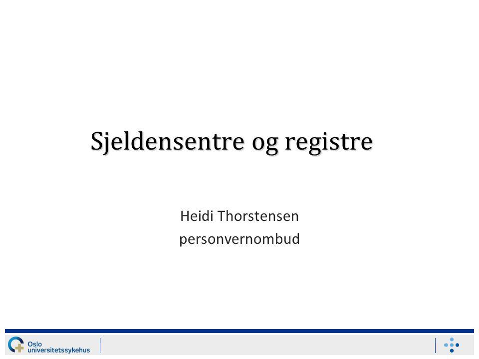 Sjeldensentre og registre Heidi Thorstensen personvernombud