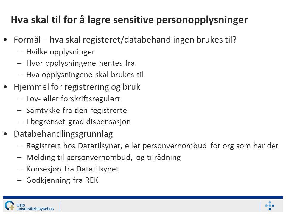 Hva skal til for å lagre sensitive personopplysninger •Formål – hva skal registeret/databehandlingen brukes til.