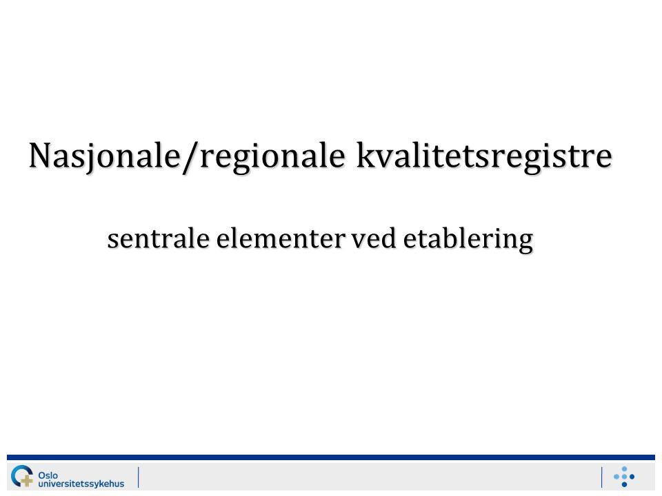 Nasjonale/regionale kvalitetsregistre sentrale elementer ved etablering