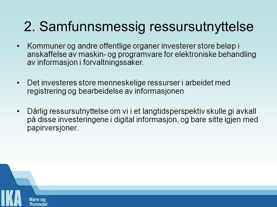 2. Samfunnsmessig ressursutnyttelse •Kommuner og andre offentlige organer investerer store beløp i anskaffelse av maskin- og programvare for elektroni