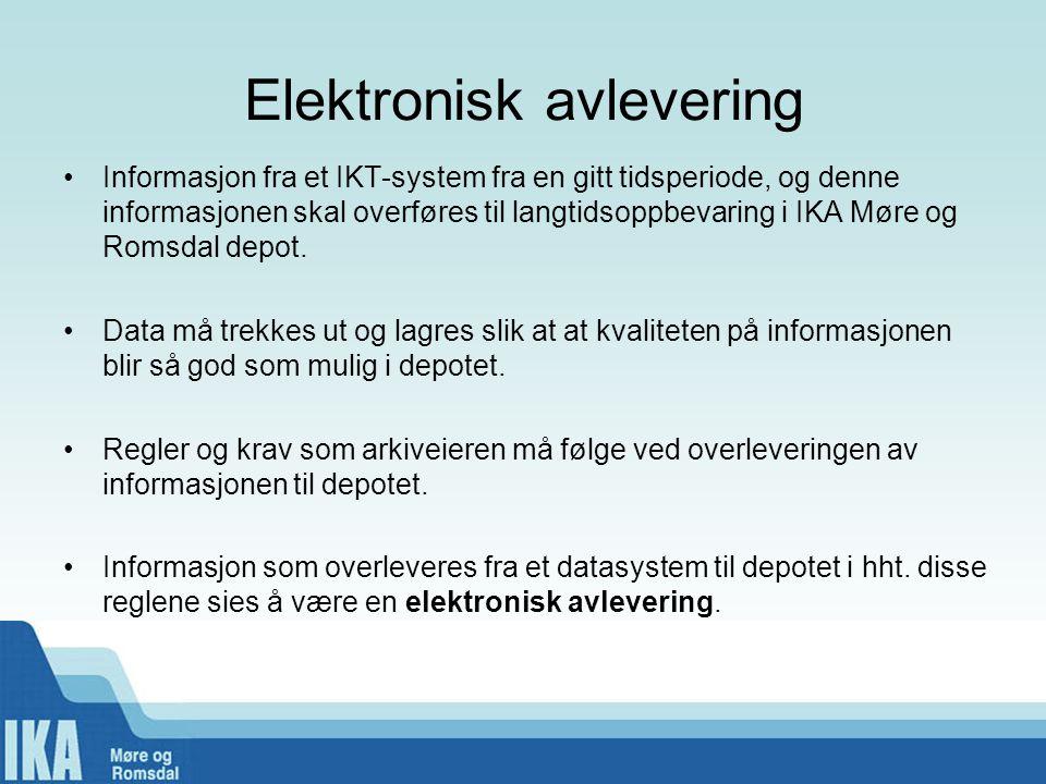 Elektronisk avlevering •Informasjon fra et IKT-system fra en gitt tidsperiode, og denne informasjonen skal overføres til langtidsoppbevaring i IKA Mør