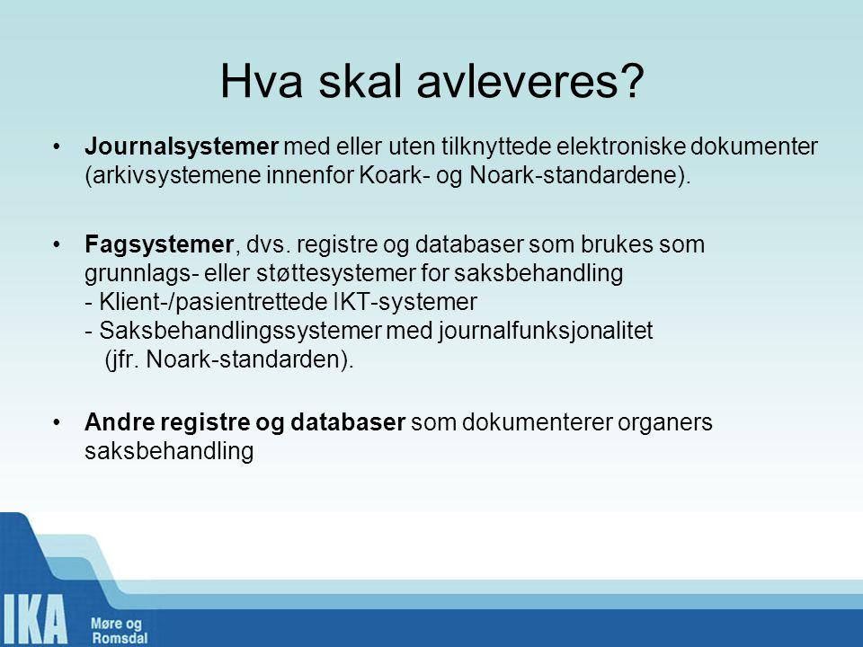 Hva skal avleveres? •Journalsystemer med eller uten tilknyttede elektroniske dokumenter (arkivsystemene innenfor Koark- og Noark-standardene). •Fagsys