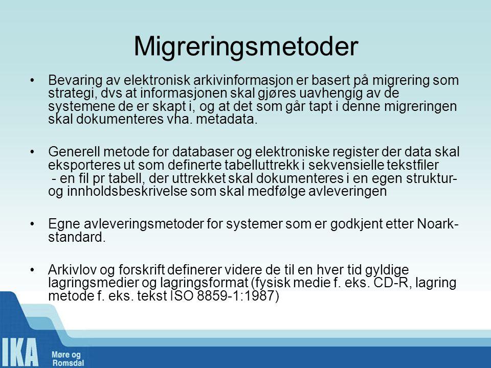 Migreringsmetoder •Bevaring av elektronisk arkivinformasjon er basert på migrering som strategi, dvs at informasjonen skal gjøres uavhengig av de syst